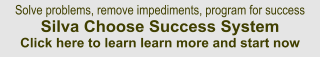 Solve problems, remove impediments, program for success Silva Choose Success System Click here to learn learn more and start now